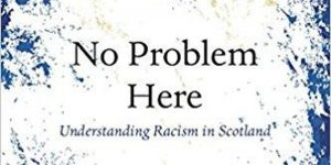 No Problem Here: Understanding Racism in Scotland